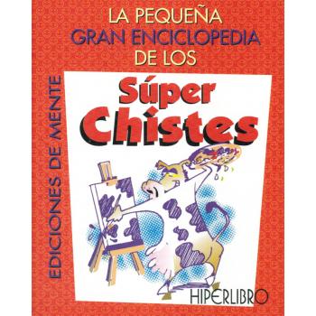 PEQUEÑA GRAN ENCICLOPEDIA DE LOS SÚPER CHISTES