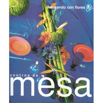 DECORANDO CON FLORES. CENTROS DE MESA